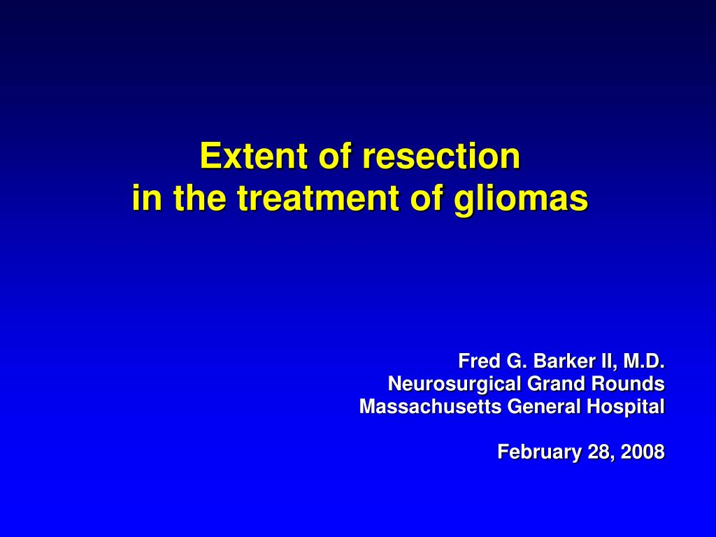 extent of resection in the treatment of gliomas l.