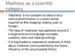 madness as a scientific category