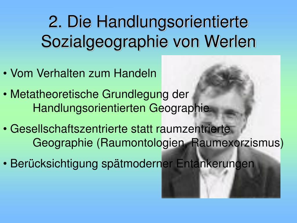 2. Die Handlungsorientierte Sozialgeographie von Werlen