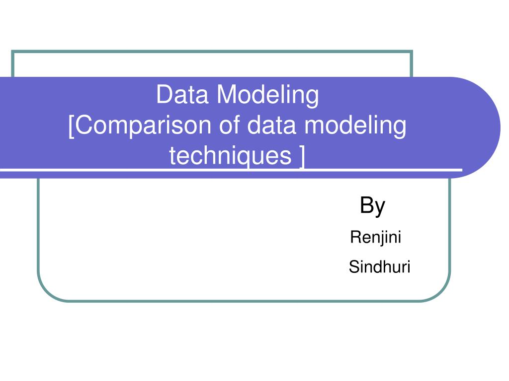 data modeling comparison of data modeling techniques l.