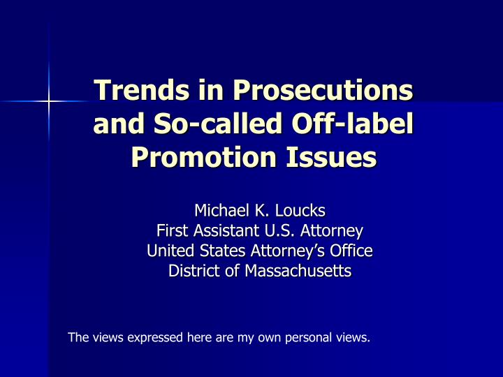 trends in prosecutions and so called off label promotion issues n.