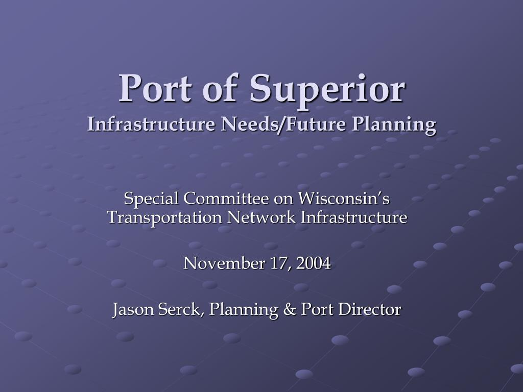 port of superior infrastructure needs future planning l.