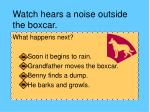 watch hears a noise outside the boxcar