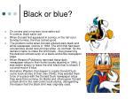 black or blue
