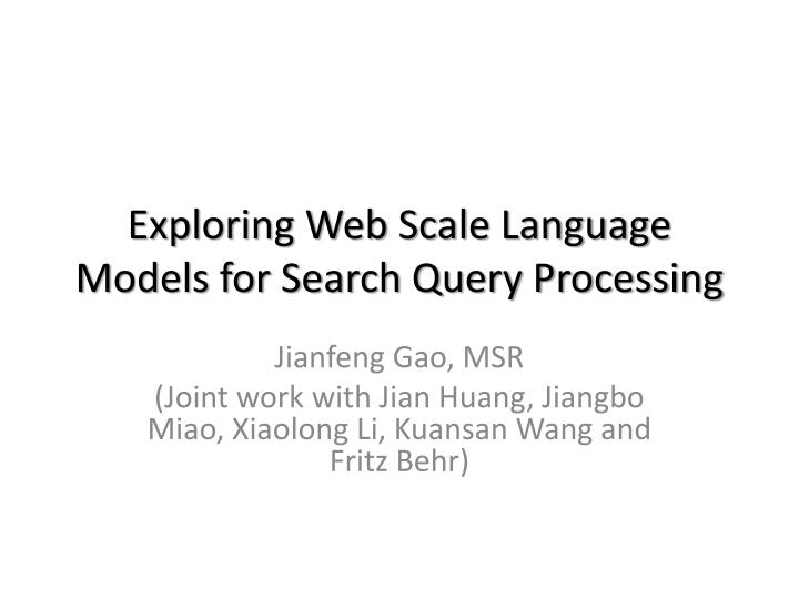 exploring web scale language models for search query processing n.