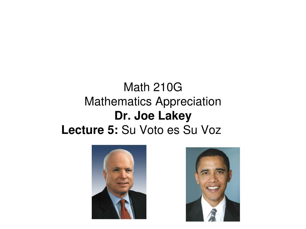 math 210g mathematics appreciation dr joe lakey lecture 5 su voto es su voz l.