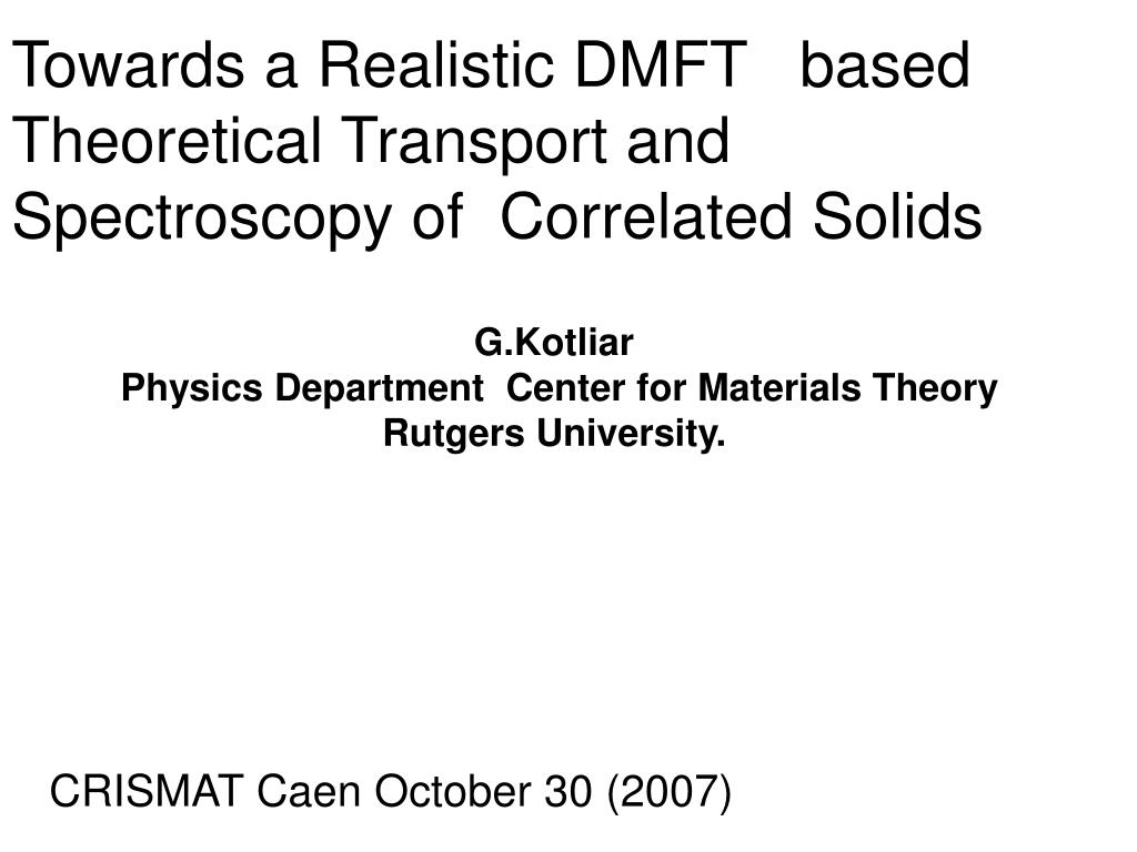 towards a realistic dmft based theoretical transport and spectroscopy of correlated solids l.