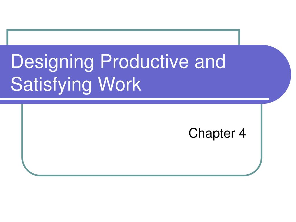 designing productive and satisfying work l.