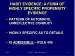habit evidence a form of highly specific propensity evidence