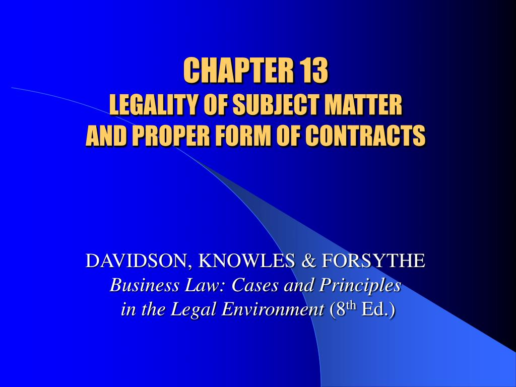 chapter 13 legality of subject matter and proper form of contracts l.
