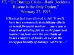 ft the barings crisis bank decides a rescue is the only option february 27 1995