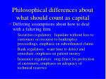 philosophical differences about what should count as capital