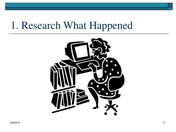 1. Research What Happened