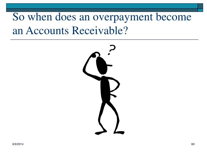 So when does an overpayment become an Accounts Receivable?