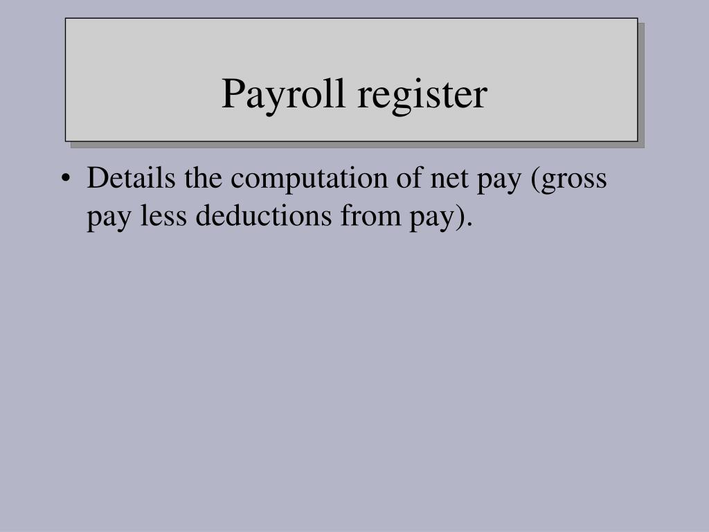 Details the computation of net pay (gross pay less deductions from pay).