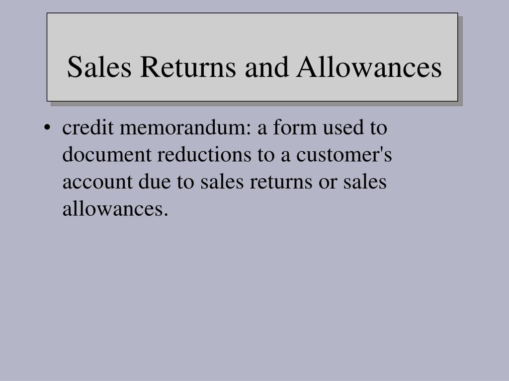 credit memorandum: a form used to document reductions to a customer's account due to sales returns or sales allowances.
