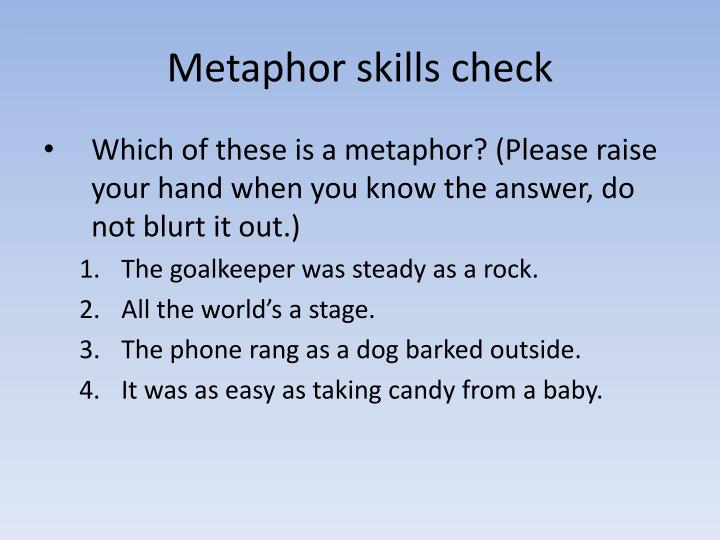Metaphor skills check