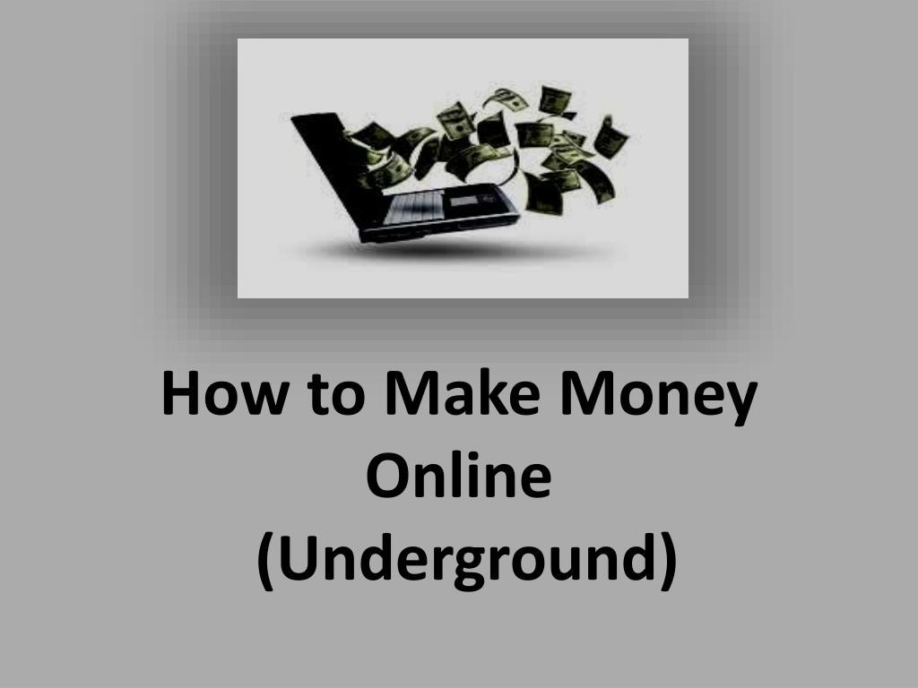 how to make money online underground l.