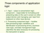 three components of application logic