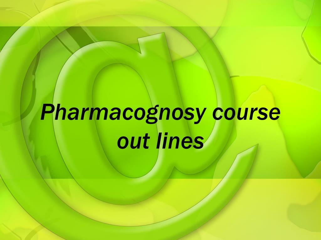 pharmacognosy course out lines l.