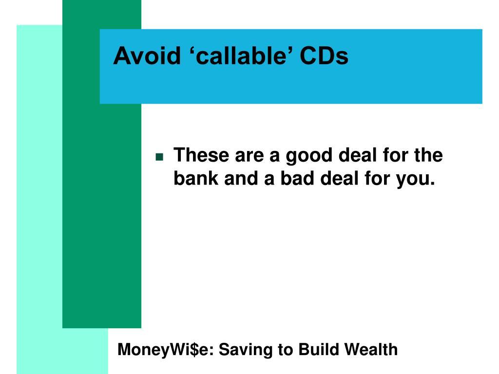 Avoid 'callable' CDs
