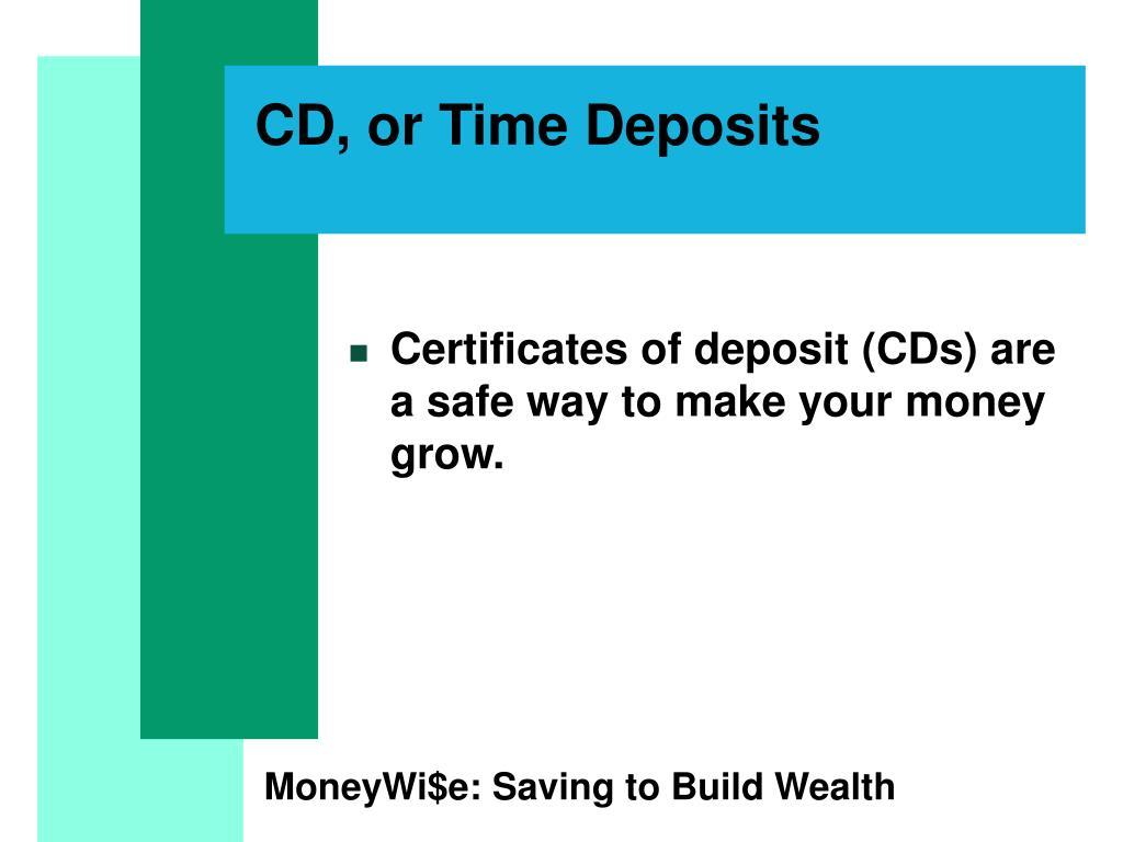 CD, or Time Deposits