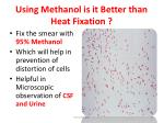 using methanol is it better than heat fixation