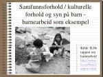 samfunnsforhold kulturelle forhold og syn p barn barnearbeid som eksempel