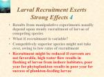 larval recruitment exerts strong effects 4