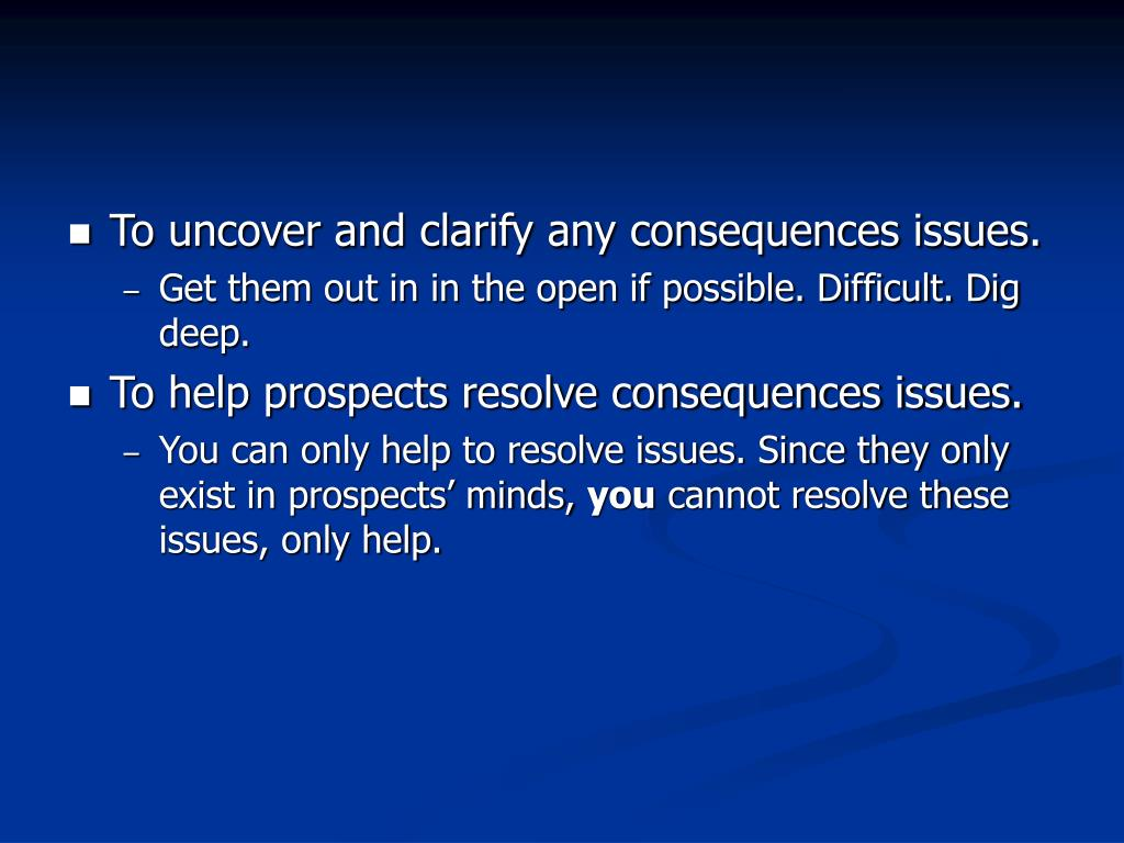 To uncover and clarify any consequences issues.