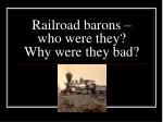 railroad barons who were they why were they bad