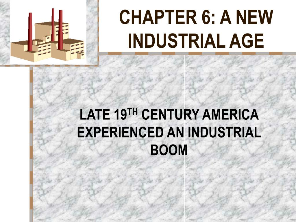 chapter 6 a new industrial age l.