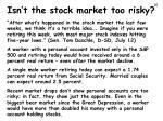 isn t the stock market too risky