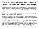 the trust fund will keep social security solvent for decades what s the hurry