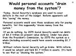 would personal accounts drain money from the system