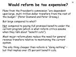 would reform be too expensive
