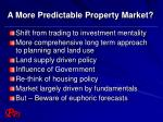 a more predictable property market