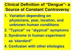 clinical definition of dengue a source of constant controversy
