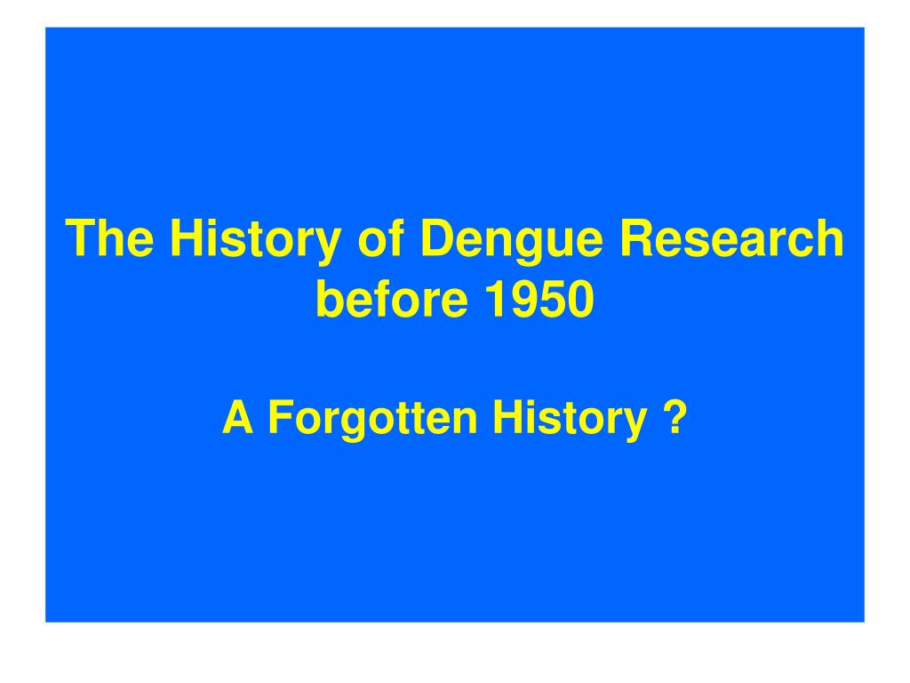the history of dengue research before 1950 a forgotten history l.