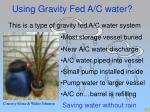 using gravity fed a c water