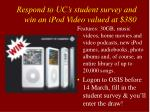 respond to uc s student survey and win an ipod video valued at 380
