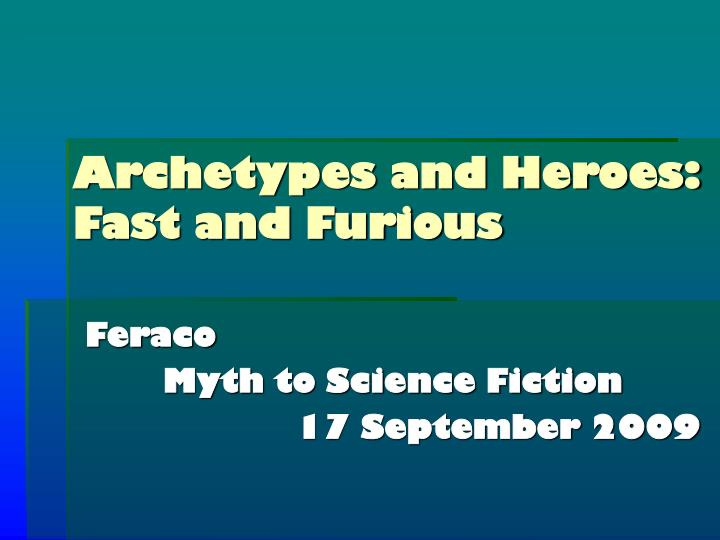 Archetypes and heroes fast and furious