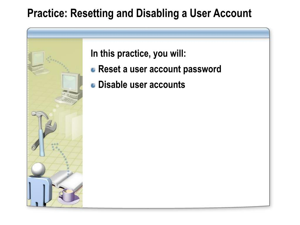 Practice: Resetting and Disabling a User Account