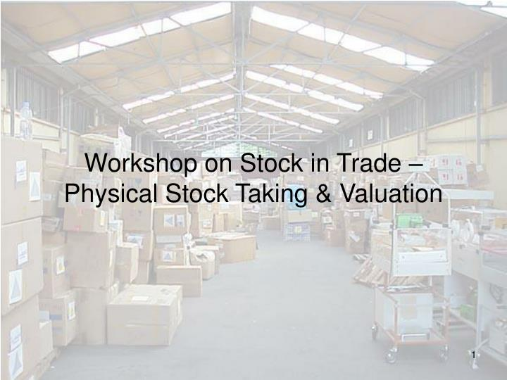 Workshop on stock in trade physical stock taking valuation