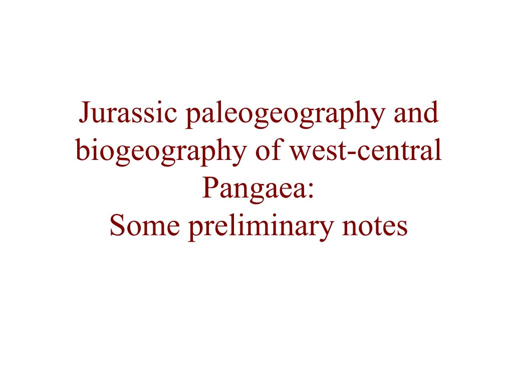 jurassic paleogeography and biogeography of west central pangaea some preliminary notes l.