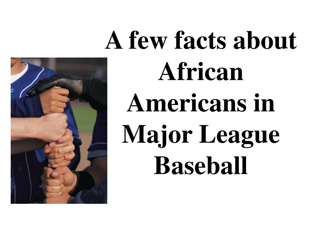 a few facts about african americans in major league baseball l.