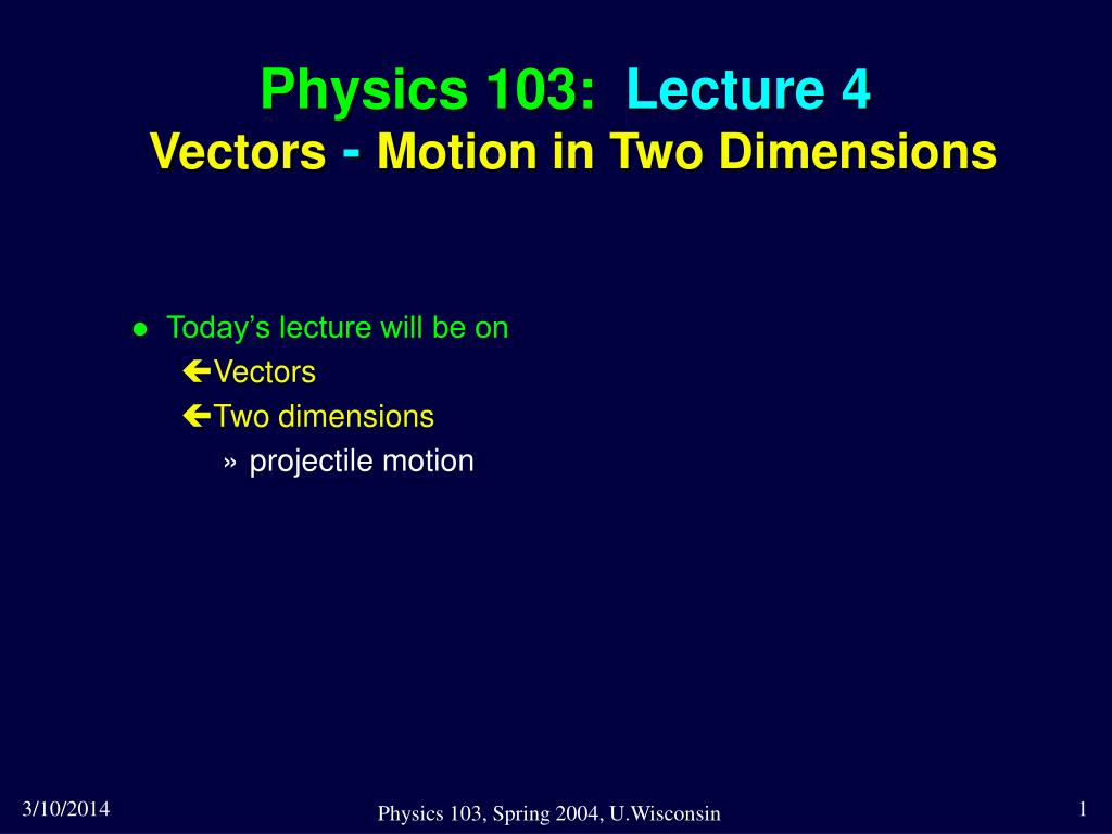 physics 103 lecture 4 vectors motion in two dimensions l.