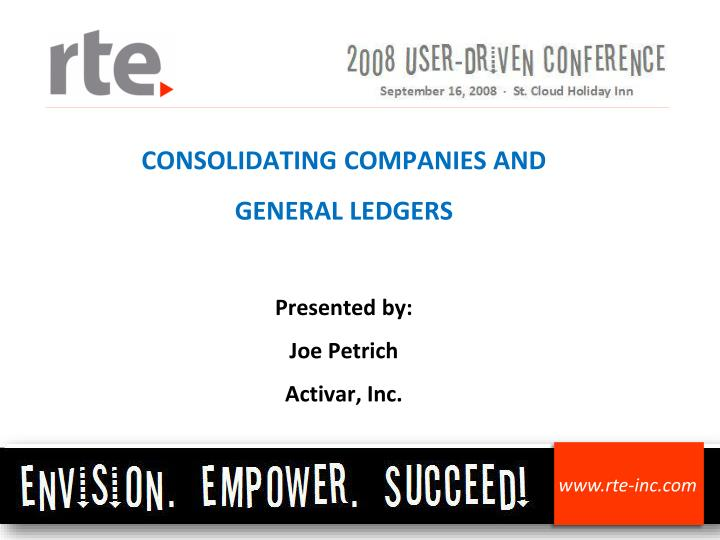 Consolidating companies and general ledgers presented by joe petrich activar inc