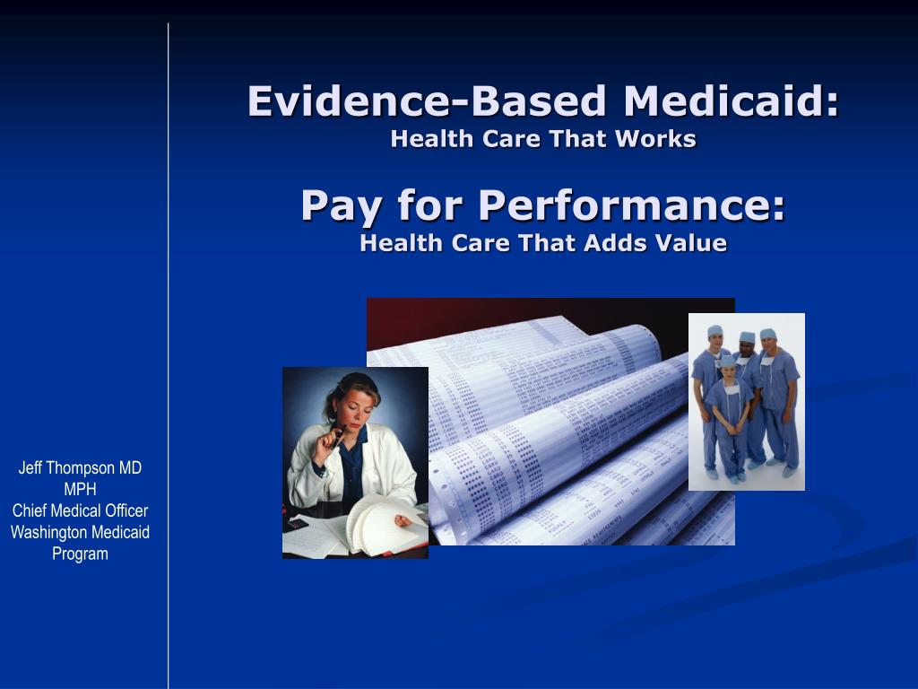 evidence based medicaid health care that works pay for performance health care that adds value l.