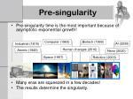pre singularity